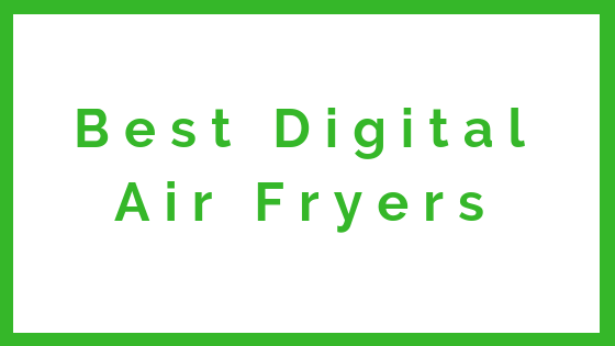 best digital air fryers 2018