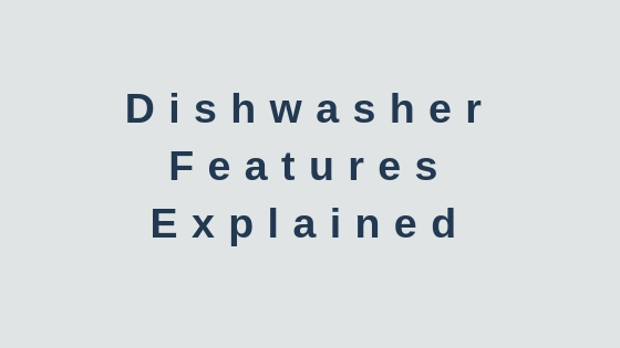 Dishwasher Features Explained