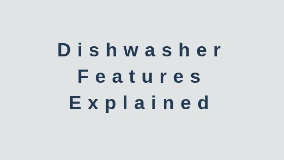 Dishwasher Features Explained