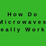 How Do Microwave Ovens Work? Explained!