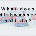 What Does Dishwasher Salt Do?