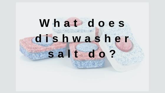 what does dishwasher salt do?