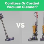 Cordless Vs Corded Vacuum Cleaners: The Pros and Cons of Each Vacuum Type